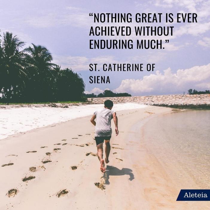 """""""Tidak ada hal besar yang bisa dicapai tanpa banyak bertahan."""" Santa Katarina dari Siena"""