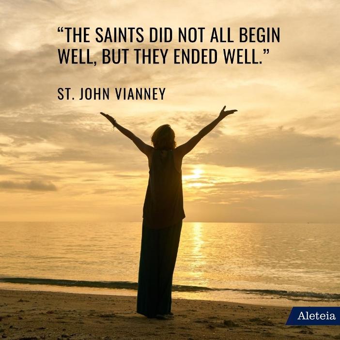 """""""Orang-orang kudus tidak semuanya sehat, tetapi mereka berakhir dengan baik."""" Santo Yohanes Vianney"""