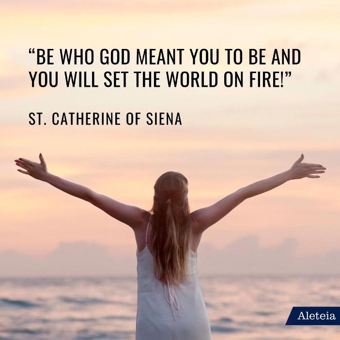 """""""Jadilah sesuai apa yang Allah kehendaki dari Anda dan Anda akan membakar dunia!"""" Santa Kararina dari Siena"""