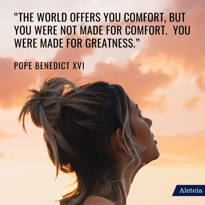 """""""Dunia memberikan kenyamanan kepada Anda, tetapi Anda tidak diciptakan untuk kenyamanan. Anda diciptakan untuk hal yang besar."""" (kebaikan atau Tuhan. Red) Paus Benediktus XVI"""