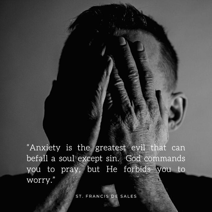Selain dosa, kegelisahan adalah kejahatan terbesar yang bisa menimpa jiwa. Tuhan menyuruh engkau berdoa, tetapi Dia melarang engkau untuk khawatir