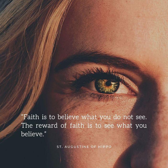 Iman adalah mempercayai apa yang tidak engkau lihat. Pahala dari iman adalah melihat apa yang engkau percayai Santo Agustinus dari Hippo