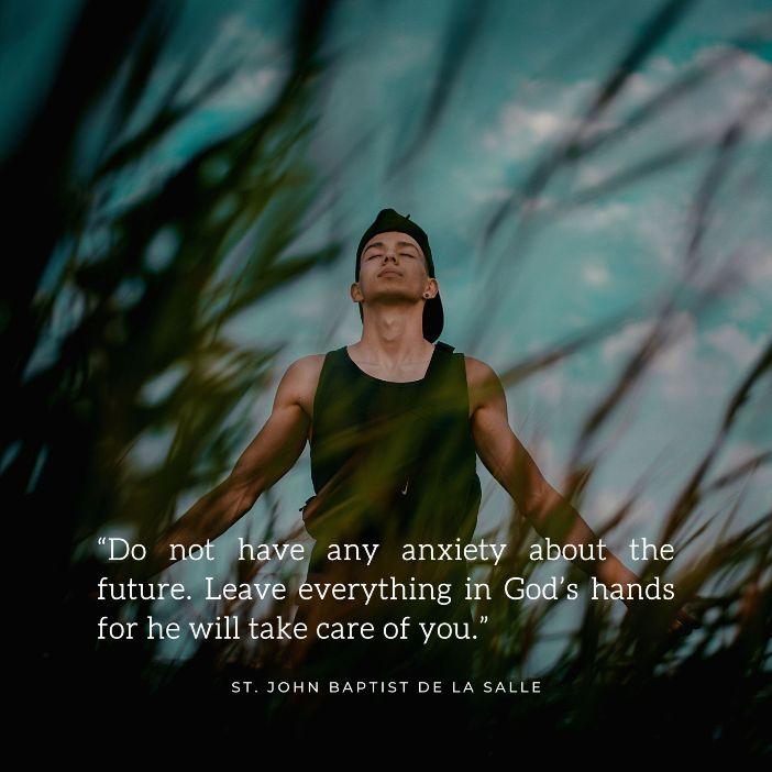 Jangan khawatir tentang masa depan. Serahkan segalanya di tangan Tuhan karena Dia akan menjagamu  Santo Yohanes Pembaptis de la Salle