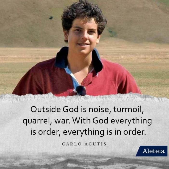 Di luar Allah itu bising, kacau, bertengkar dan perang. Bersama Allah segalanya tertib, segalanya teratur  (Carlo Acutis)