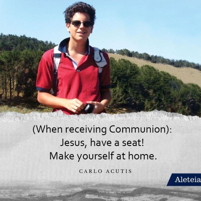(Ketika menerima Komuni) Yesus punya tempat duduk! Buatlah dirimu at home (Carlo Acutis)